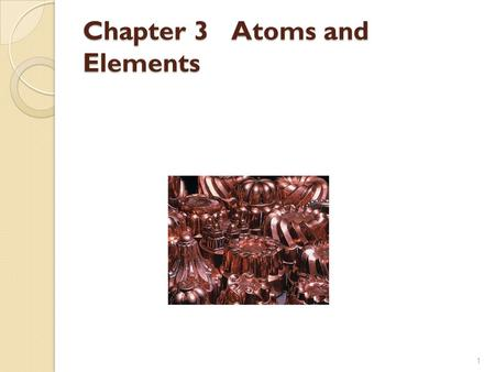 Chapter 3Atoms and Elements 1. 3.1 Elements and Symbols Elements are pure substances that cannot be separated into simpler substances by ordinary laboratory.