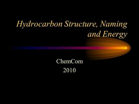 Hydrocarbon Structure, Naming and Energy ChemCom 2010.