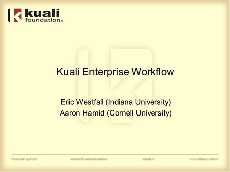 Kuali Enterprise Workflow Eric Westfall (Indiana University) Aaron Hamid (Cornell University)