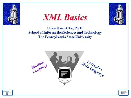 XML Basics Chao-Hsien Chu, Ph.D. School of Information Sciences and Technology The Pennsylvania State University Extensible Meta Language Markup Language.
