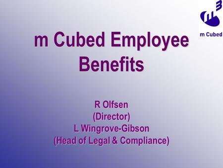 M Cubed Employee Benefits R Olfsen (Director) L Wingrove-Gibson (Head of Legal & Compliance)