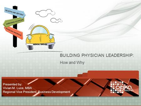 2013 AIM Hospital Marketing Conference How to Build Physician Leaders AIM Annual Conference April 13, 2013 1:00 – 1:45 p.m. BUILDING PHYSICIAN LEADERSHIP: