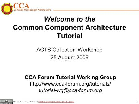 CCA Common Component <strong>Architecture</strong> CCA Forum Tutorial Working Group This work is licensed.