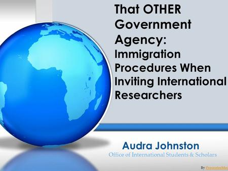 Audra Johnston Office of International Students & Scholars By PresenterMedia.comPresenterMedia.com That OTHER Government Agency: Immigration Procedures.