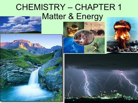 CHEMISTRY – CHAPTER 1 Matter & Energy.