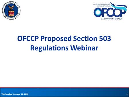 OFCCP Proposed Section 503 Regulations Webinar Wednesday, January 11, 20121.