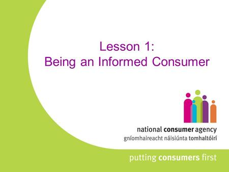 Lesson 1: Being an Informed Consumer. Overview of Lesson What is a consumer? When is someone NOT a consumer? What is a contract? What questions should.