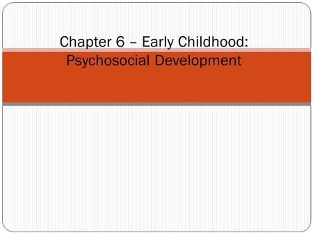 Chapter 6 – Early Childhood: Psychosocial Development