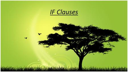 IF Clauses. To express a consequence depending on a condition, we use the conditional, which consists of an IF clause. The IF clause can precede or follow.