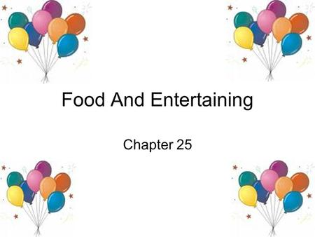 Food And Entertaining Chapter 25. Objectives 1. Plan a social gathering 2. Create a theme 4. Know what to include on an invitation 3. Prepare appetizers.