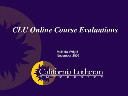 CLU Online Course Evaluations Melinda Wright November 2009.