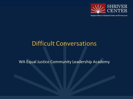 Difficult Conversations WA Equal Justice Community Leadership Academy.