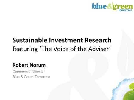 Sustainable Investment Research featuring 'The Voice of the Adviser' Robert Norum Commercial Director Blue & Green Tomorrow.