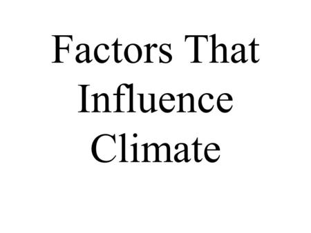 Factors That Influence Climate. Terms: Weather: The current state of the atmosphere. Climate: A 30 year average for a particular area.