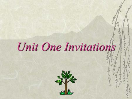 Unit One Invitations. Aims of This Unit  To grasp the patterns that are proper in making and accepting invitations for different social activities and.