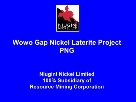 Wowo Gap Nickel Laterite Project PNG Niugini Nickel Limited 100% Subsidiary of Resource Mining Corporation 1.