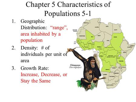 "Chapter 5 Characteristics of Populations 5-1 1.Geographic Distribution: ""range"", area inhabited by a population 2.Density: # of individuals per unit of."