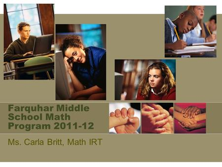 Farquhar Middle School Math Program 2011-12 Ms. Carla Britt, Math IRT.