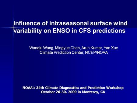 Influence of intraseasonal surface wind variability on ENSO in CFS predictions Wanqiu Wang, Mingyue Chen, Arun Kumar, Yan Xue Climate Prediction Center,