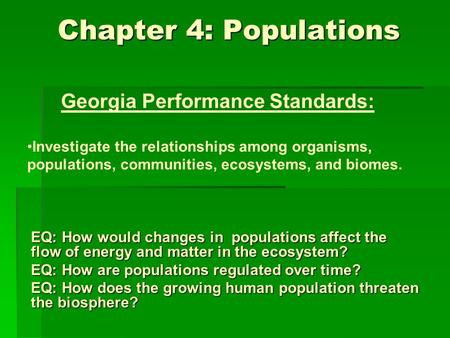 Chapter 4: Populations EQ: How would changes in populations affect the flow of energy and matter in the ecosystem? EQ: How are populations regulated over.