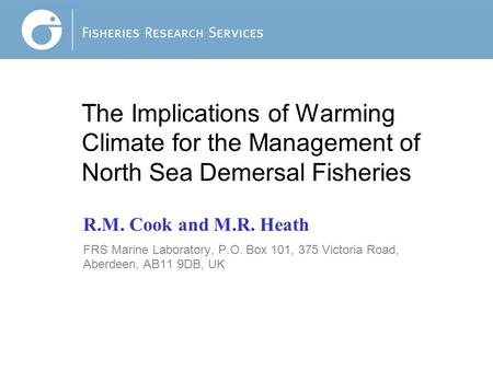 Jo King: The Implications of Warming Climate for the Management of North Sea Demersal Fisheries R.M. Cook and M.R. Heath FRS Marine Laboratory, P.O. Box.