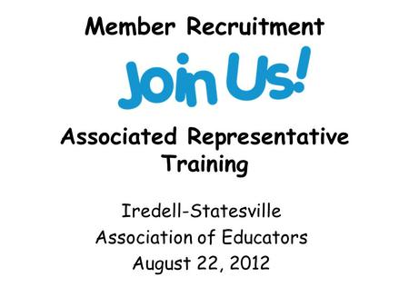 Member Recruitment Associated Representative Training Iredell-Statesville Association of Educators August 22, 2012.