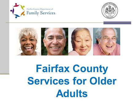 Fairfax County Services for Older Adults. Adult Protective Services (APS) Case Management Money Management Caregiver Support In-Home Care Preadmission.