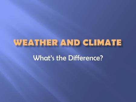 What's the Difference?.  Weather: refers to the day-to-day conditions in the Earth's atmospheres  We check measurements, such as temperature, precipitation,