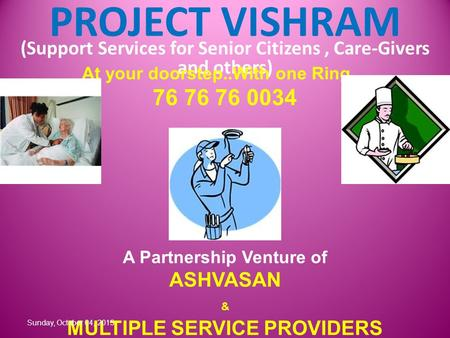 PROJECT VISHRAM (Support Services for Senior Citizens, Care-Givers and others) A Partnership Venture of ASHVASAN & MULTIPLE SERVICE PROVIDERS At your doorstep..With.