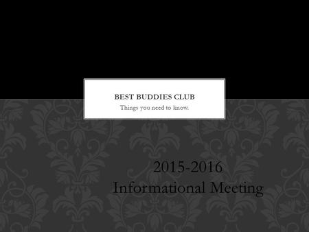 Things you need to know. 2015-2016 Informational Meeting.