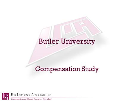 Butler University Compensation Study. b a c kn e x t h o m e About Fox Lawson & Associates  Bought Practice From Ernst & Young  Compensation Specialists.