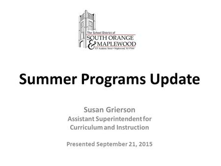 Summer Programs Update Susan Grierson Assistant Superintendent for Curriculum and Instruction Presented September 21, 2015.