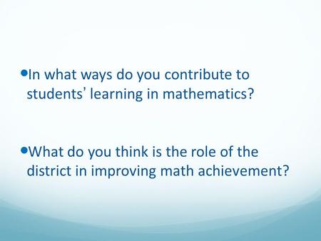 In what ways do you contribute to students' learning in mathematics? What do you think is the role of the district in improving math achievement?
