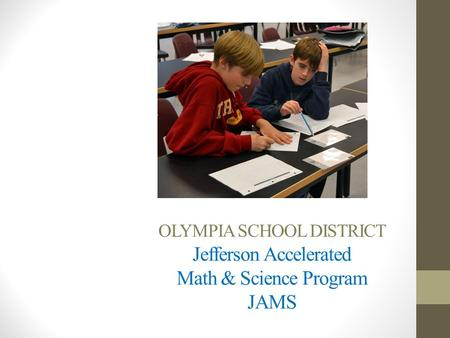 OLYMPIA SCHOOL DISTRICT Jefferson Accelerated Math & Science Program JAMS.