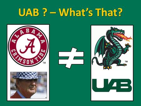 UAB ? – What's That?. There's talk on the street; it sounds so familiar Great expectations, everybody's watching you… Johnny come lately, the new kid.