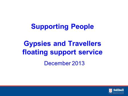 Supporting People Gypsies and Travellers floating support service December 2013.