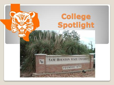 College Spotlight. Named for Texas Hero: Sam Houston Served as governor of Tennessee before moving to Texas Led the Texas army to a brilliant victory.