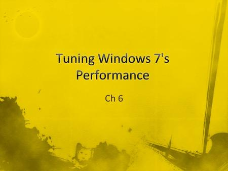 Ch 6. Performance Rating Windows 7 adjusts itself to match the ability of the hardware –Aero Theme v. Windows Basic –Gaming features –TV recording –Video.
