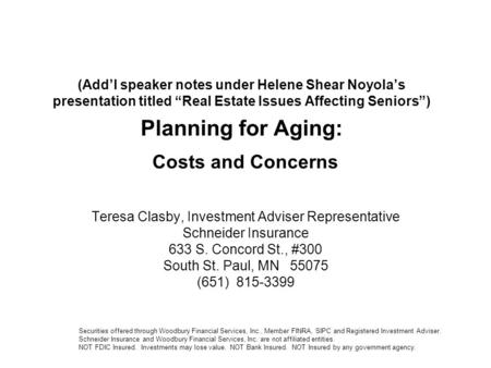 "(Add'l speaker notes under Helene Shear Noyola's presentation titled ""Real Estate Issues Affecting Seniors"") Planning for Aging: Costs and Concerns Teresa."