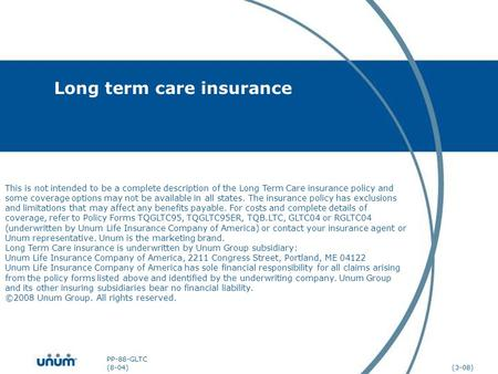 Long term care insurance This is not intended to be a complete description of the Long Term Care insurance policy and some coverage options may not be.