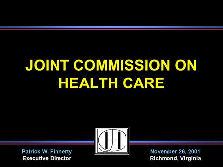 JOINT COMMISSION ON HEALTH CARE Patrick W. Finnerty Executive Director November 26, 2001 Richmond, Virginia.