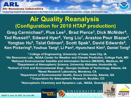 1 Air Quality Reanalysis (Configuration for 2010 HTAP production) AQAST-9 June 2-4, 2015, St Louis, MO Greg Carmichael 1, Pius Lee 2, Brad Pierce 3, Dick.