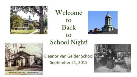 Welcome to Back to School Night! Eleanor Van Gelder School September 21, 2015.