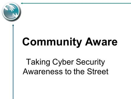 Taking Cyber Security Awareness to the Street Community Aware.