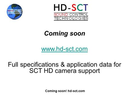 Coming soon! hd-sct.com Coming soon www.hd-sct.com Full specifications & application data for SCT HD camera support.