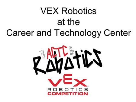 VEX Robotics at the Career and Technology Center.