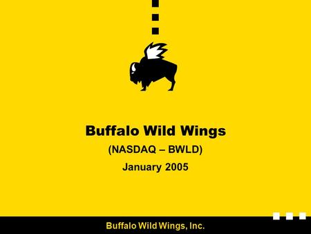 Buffalo Wild Wings, Inc. Buffalo Wild Wings (NASDAQ – BWLD) January 2005.