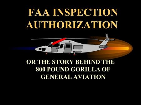 FAA INSPECTION AUTHORIZATION OR THE STORY BEHIND THE 800 POUND GORILLA OF GENERAL AVIATION.
