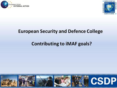 European Security and Defence College Contributing to iMAF goals?
