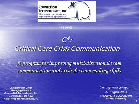 C 4 : Critical Care Crisis Communication A program for improving multi-directional team communication and crisis decision making skills Presents Preconference.
